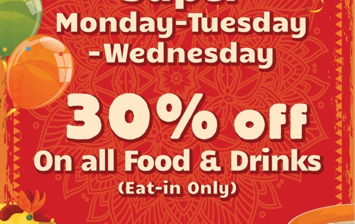 Super Monday-Tuesday-Wednesday: Get 30% OFF on all Food and Drinks!
